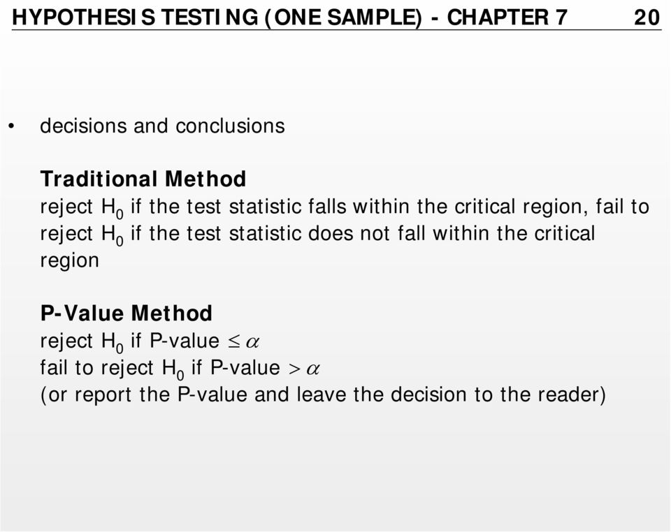 test statistic does not fall within the critical region P-Value Method reject H 0 if P-value