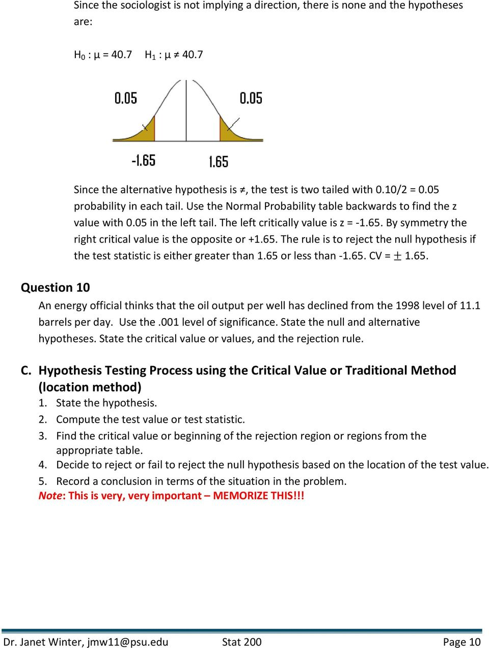 By symmetry the right critical value is the opposite or +1.65. The rule is to reject the null hypothesis if the test statistic is either greater than 1.65 or less than -1.65. CV = ± 1.65. Question 10 An energy official thinks that the oil output per well has declined from the 1998 level of 11.