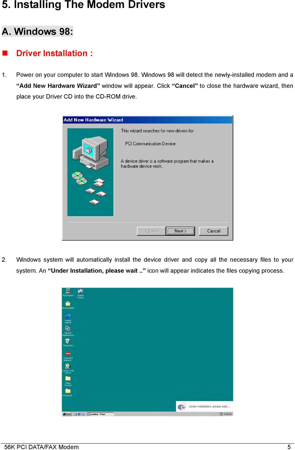 Click Cancel to close the hardware wizard, then place your Driver CD into the CD-ROM drive. 2.