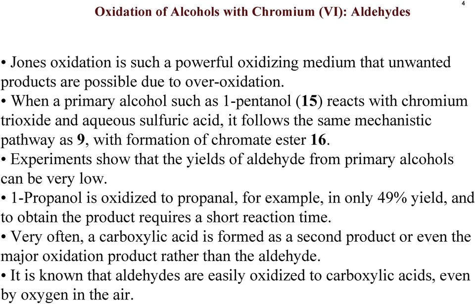 Experiments show that the yields of aldehyde from primary alcohols can be very low.