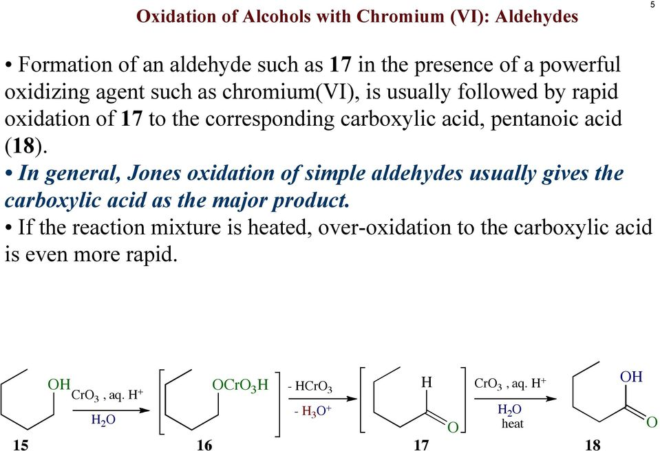 (18). In general, Jones oxidation of simple aldehydes usually gives the carboxylic acid as the major product.