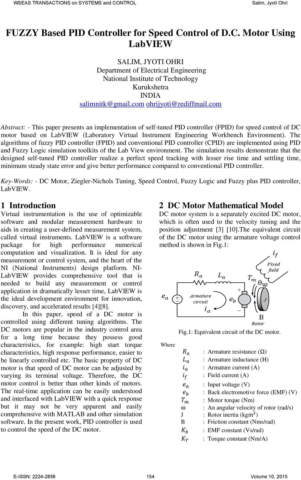 com Abstract: - This paper presents an implementation of self-tuned PID controller (FPID) for speed control of DC motor based on LabVIEW (Laboratory Virtual Instrument Engineering Workbench