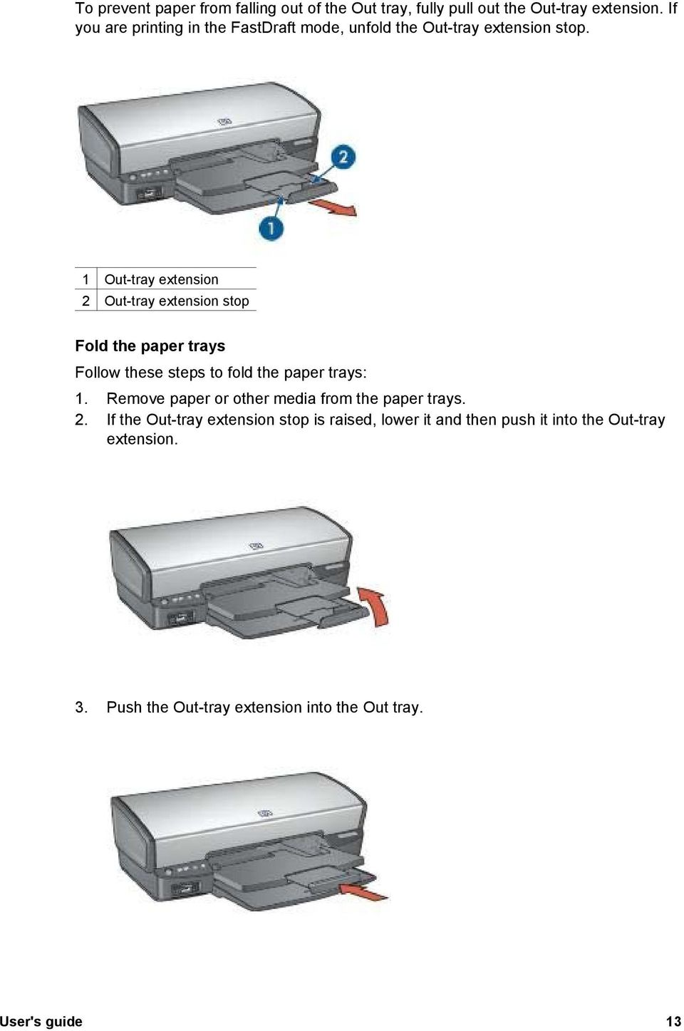1 Out-tray extension 2 Out-tray extension stop Fold the paper trays Follow these steps to fold the paper trays: 1.