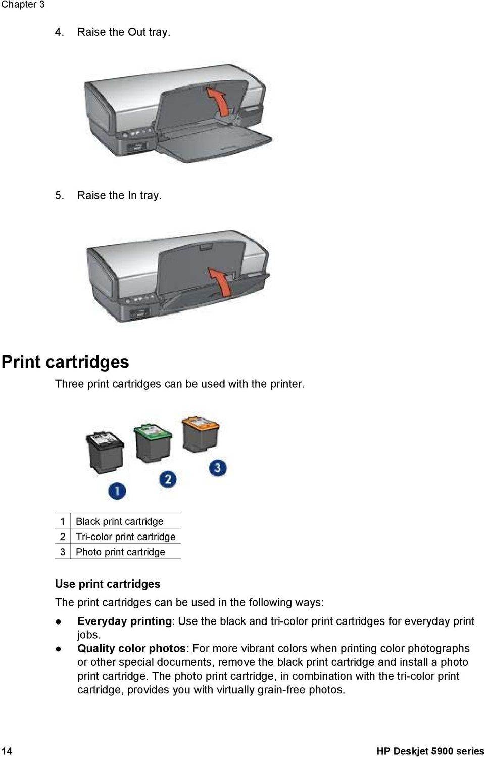 Use the black and tri-color print cartridges for everyday print jobs.