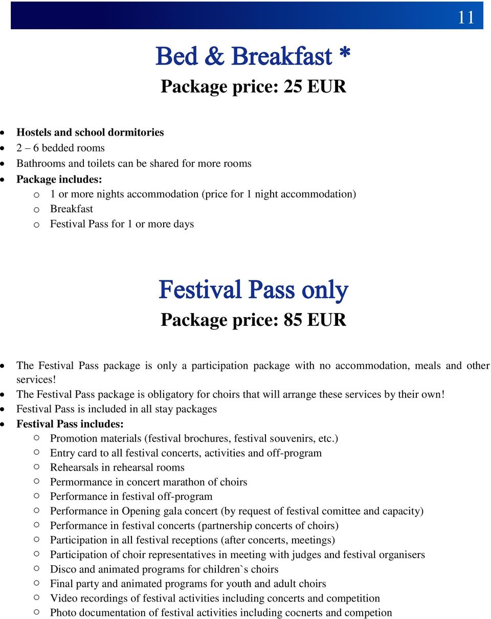 The Festival Pass package is obligatory for choirs that will arrange these services by their own!
