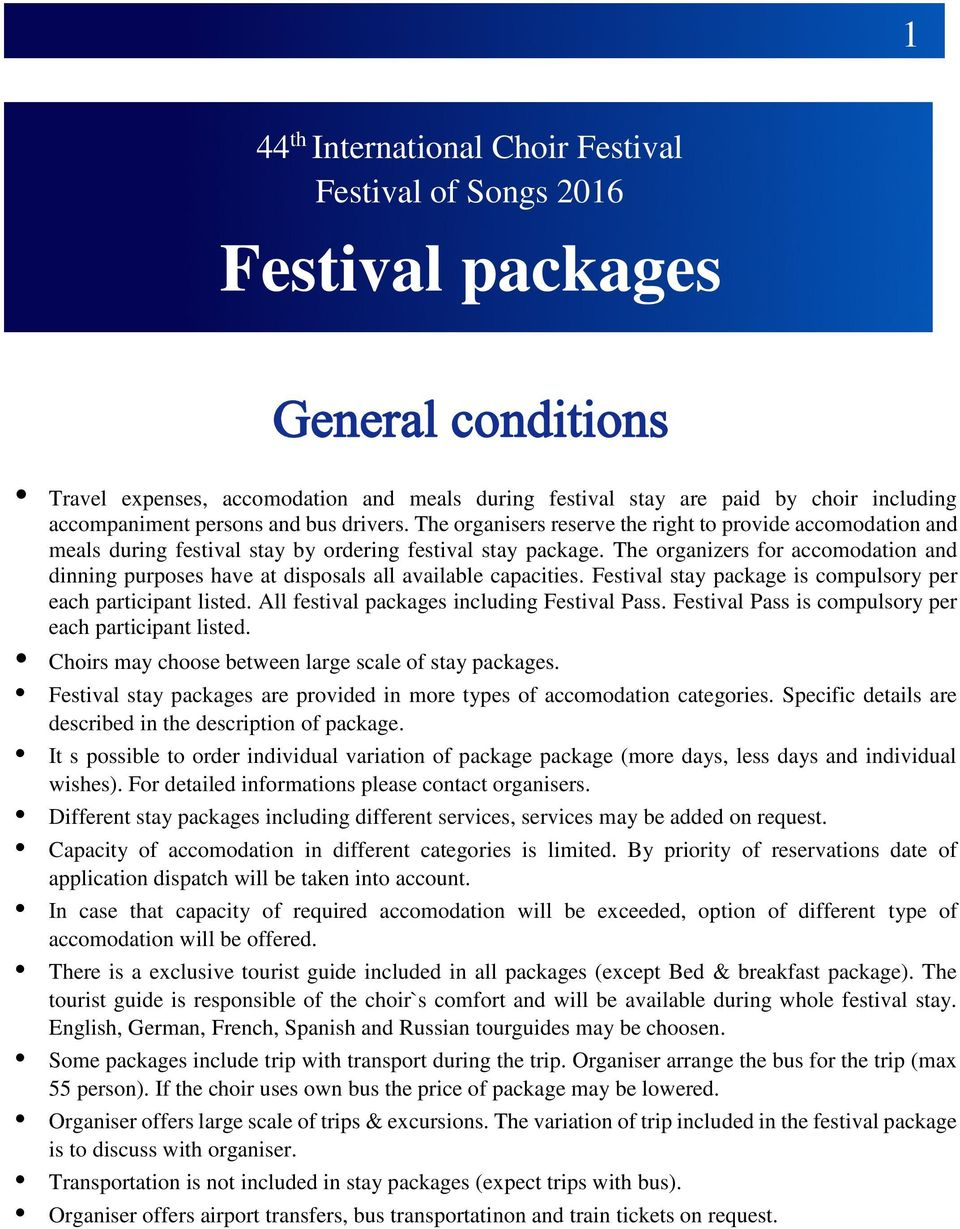 The organizers for accomodation and dinning purposes have at disposals all available capacities. Festival stay package is compulsory per each participant listed.