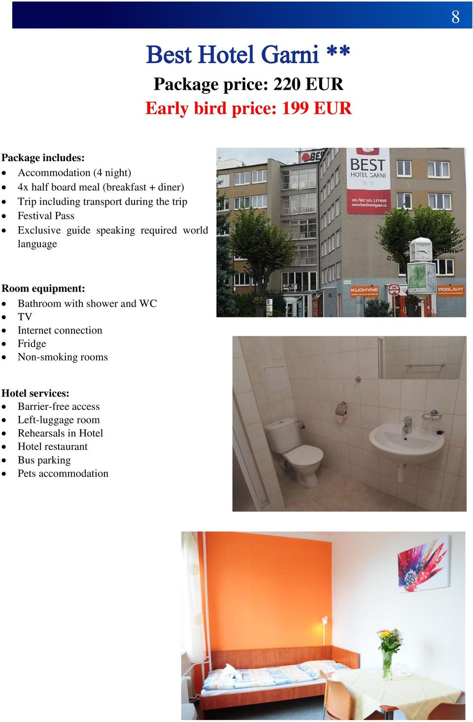 required world language Bathroom with shower and WC TV Internet connection Fridge Non-smoking rooms