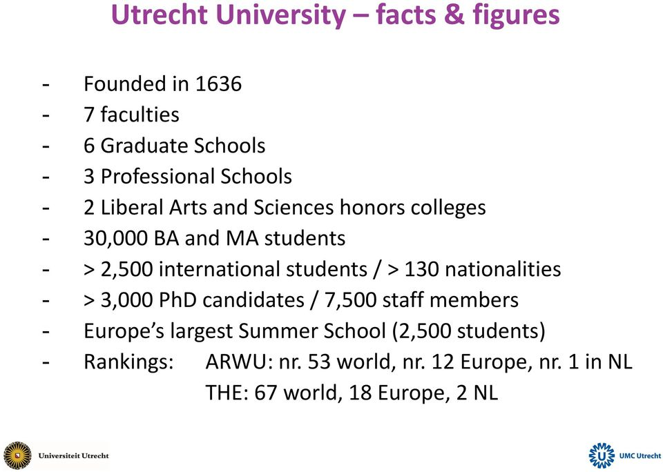 students / > 130 nationalities - > 3,000 PhD candidates / 7,500 staff members - Europe s largest Summer