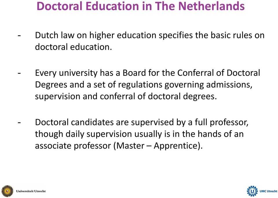 - Every university has a Board for the Conferral of Doctoral Degrees and a set of regulations governing