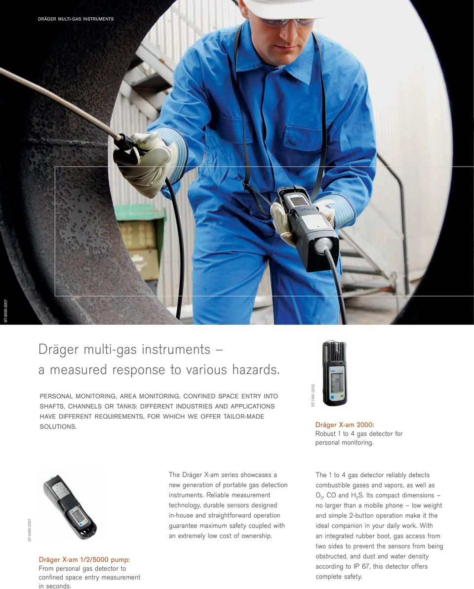 ST-7461-2005 Dräger X-am 2000: Robust 1 to 4 gas detector for personal monitoring. ST-9480-2007 Dräger X-am 1/2/5000 pump: From personal gas detector to confined space entry measurement in seconds.