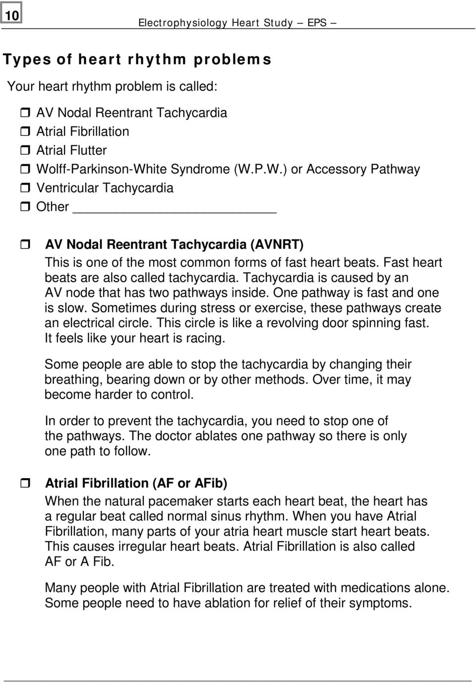 Fast heart beats are also called tachycardia. Tachycardia is caused by an AV node that has two pathways inside. One pathway is fast and one is slow.