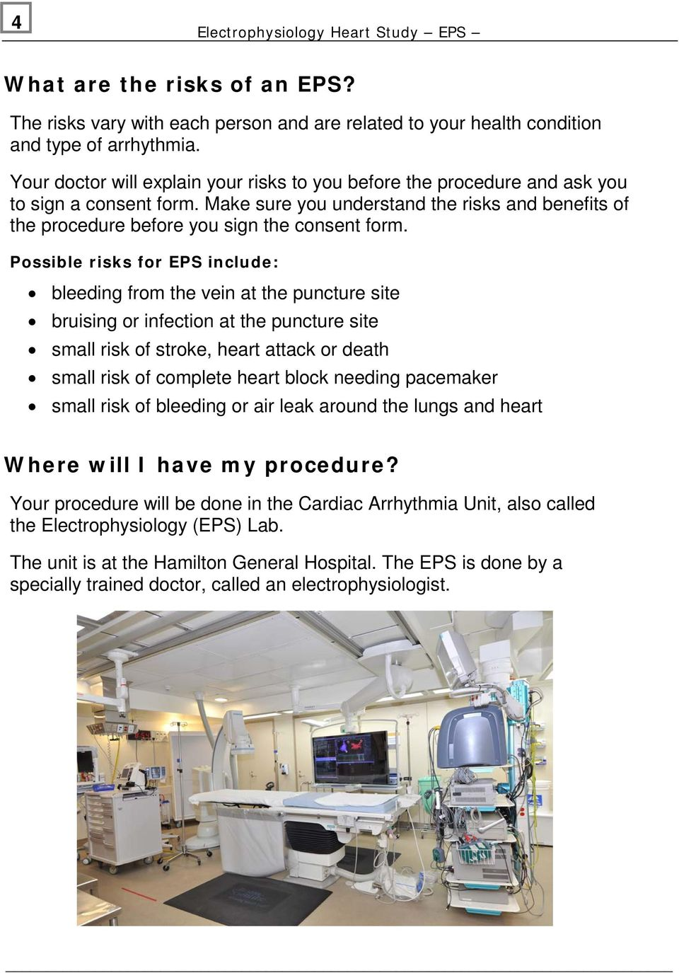Possible risks for EPS include: bleeding from the vein at the puncture site bruising or infection at the puncture site small risk of stroke, heart attack or death small risk of complete heart block