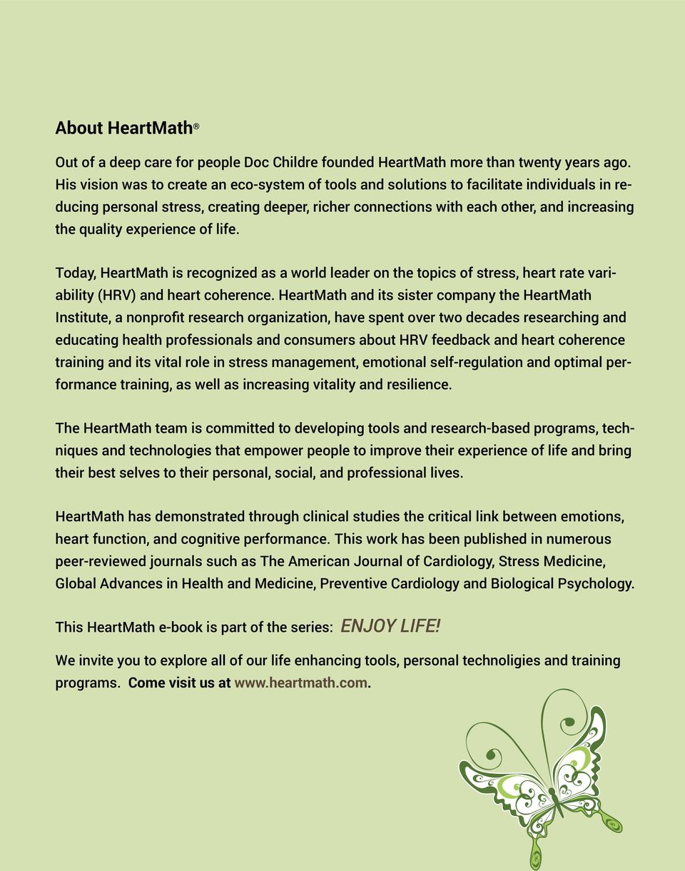 experience of life. Today, HeartMath is recognized as a world leader on the topics of stress, heart rate variability (HRV) and heart coherence.