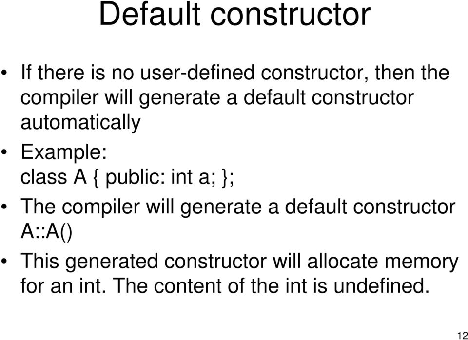 int a; ; The compiler will generate a default constructor A::A() This