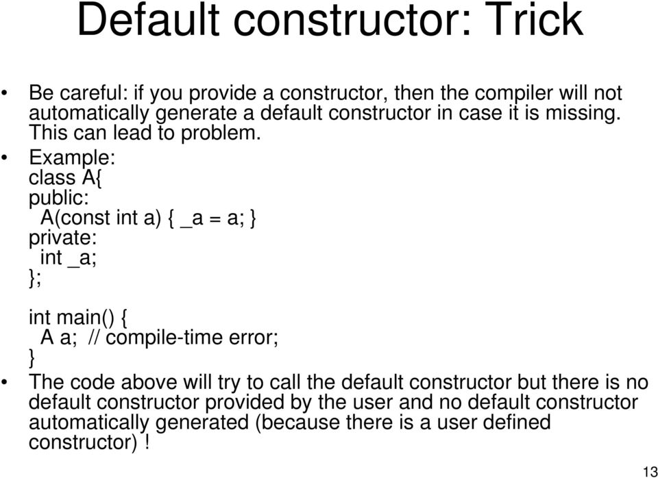 Example: class A{ A(const int a) { _a = a; private: int _a; ; int main() { A a; // compile-time error; The code above will try