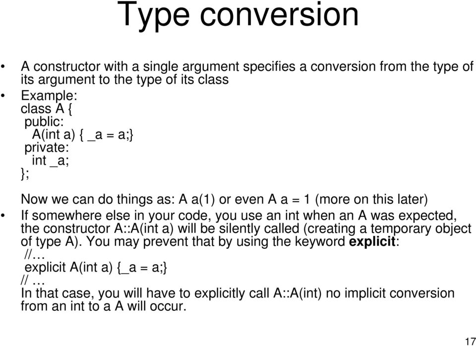 when an A was expected, the constructor A::A(int a) will be silently called (creating a temporary object of type A).