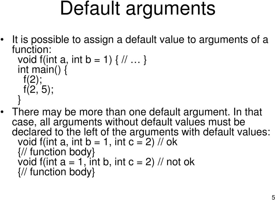In that case, all arguments without default values must be declared to the left of the arguments with