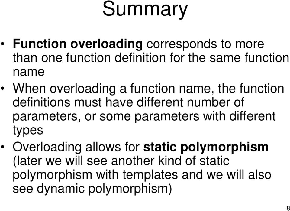 parameters, or some parameters with different types Overloading allows for static polymorphism