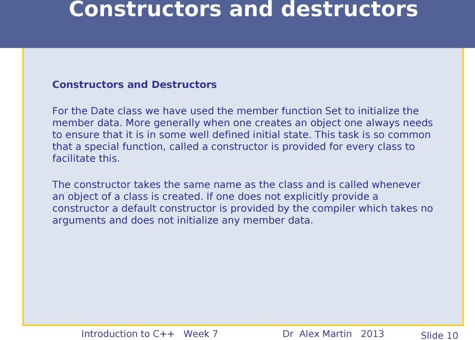 This task is so common that a special function, called a constructor is provided for every class to facilitate this.