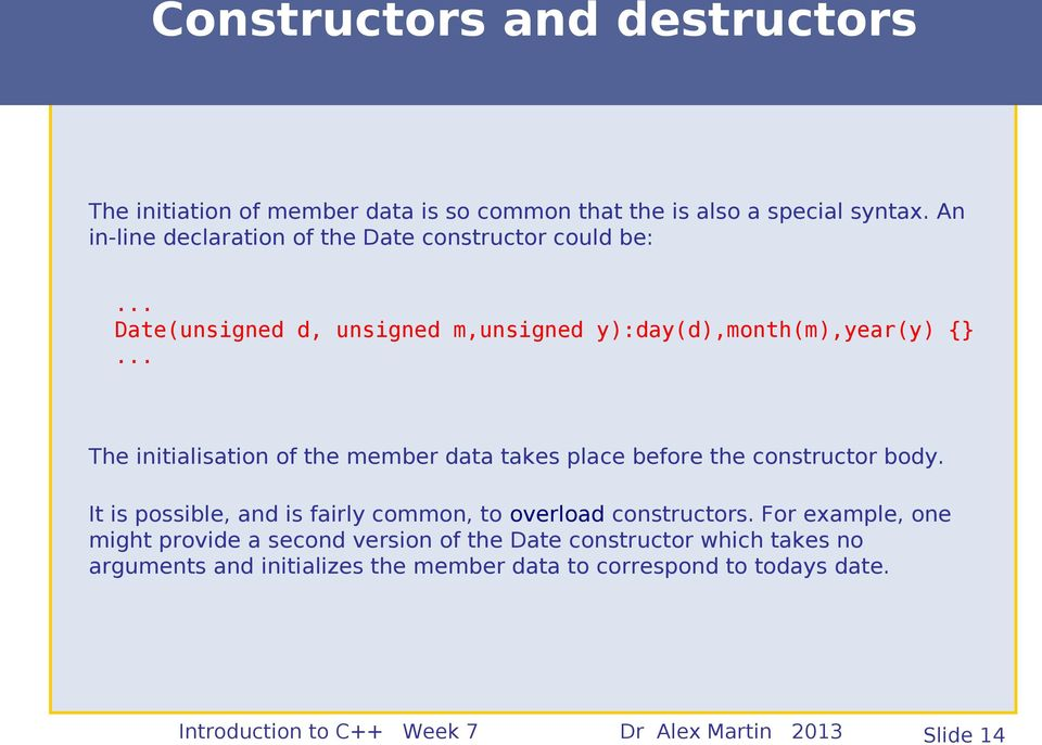 .. The initialisation of the member data takes place before the constructor body. It is possible, and is fairly common, to overload constructors.