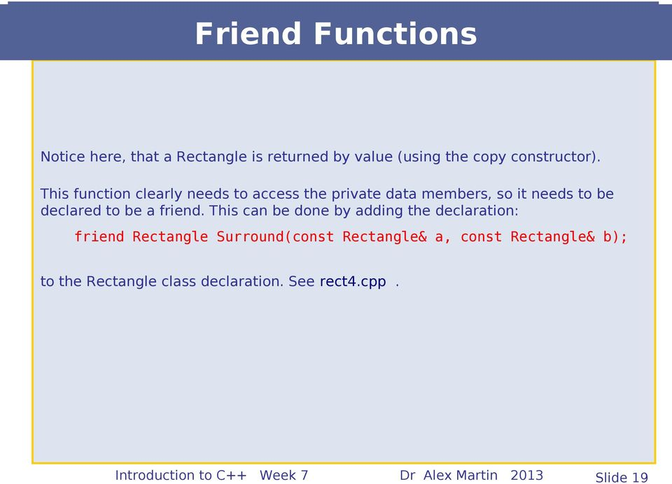 This can be done by adding the declaration: friend Rectangle Surround(const Rectangle& a, const