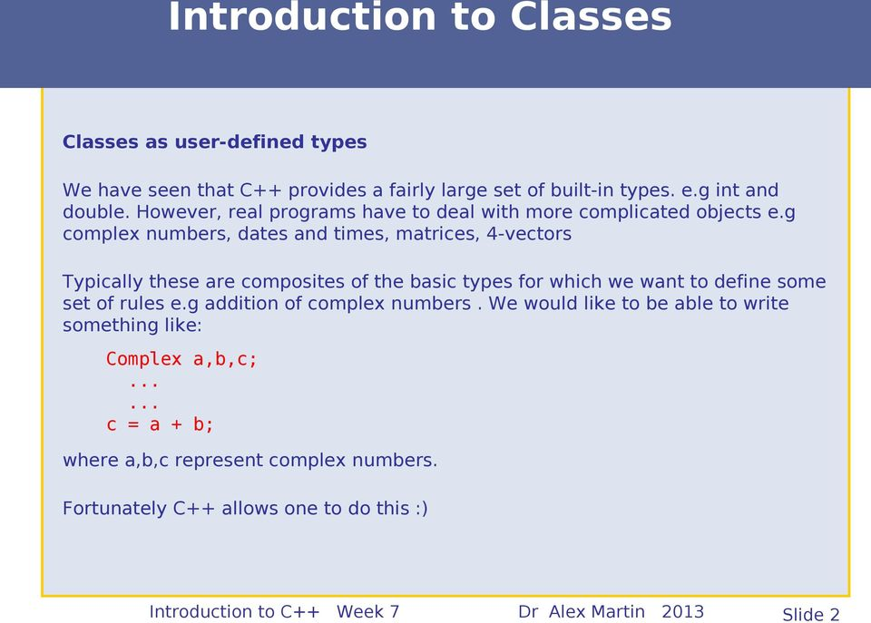 g complex numbers, dates and times, matrices, 4-vectors Typically these are composites of the basic types for which we want to define some set of rules