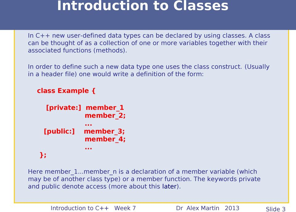 In order to define such a new data type one uses the class construct.