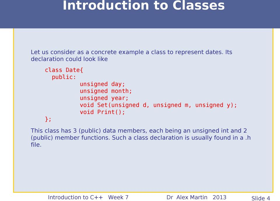 d, unsigned m, unsigned y); void Print(); }; This class has 3 (public) data members, each being an unsigned int
