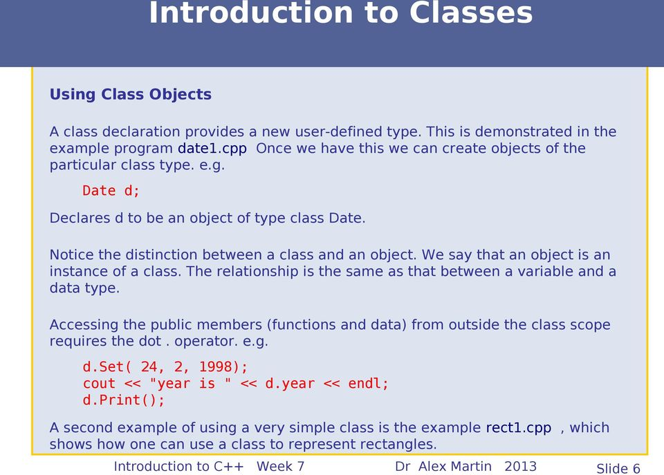We say that an object is an instance of a class. The relationship is the same as that between a variable and a data type.