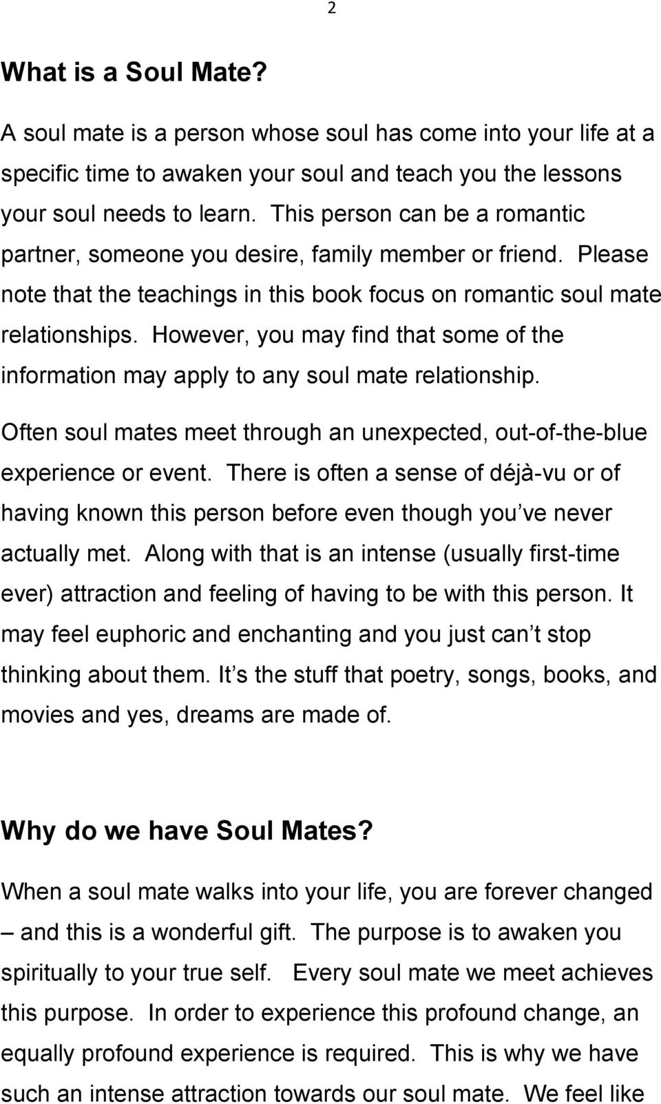 However, you may find that some of the information may apply to any soul mate relationship. Often soul mates meet through an unexpected, out-of-the-blue experience or event.
