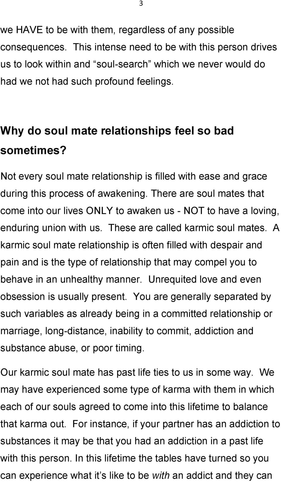 Not every soul mate relationship is filled with ease and grace during this process of awakening.