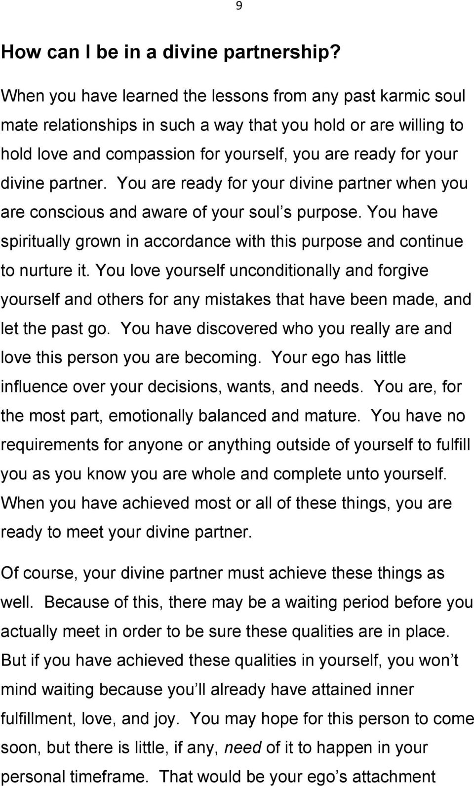 partner. You are ready for your divine partner when you are conscious and aware of your soul s purpose. You have spiritually grown in accordance with this purpose and continue to nurture it.