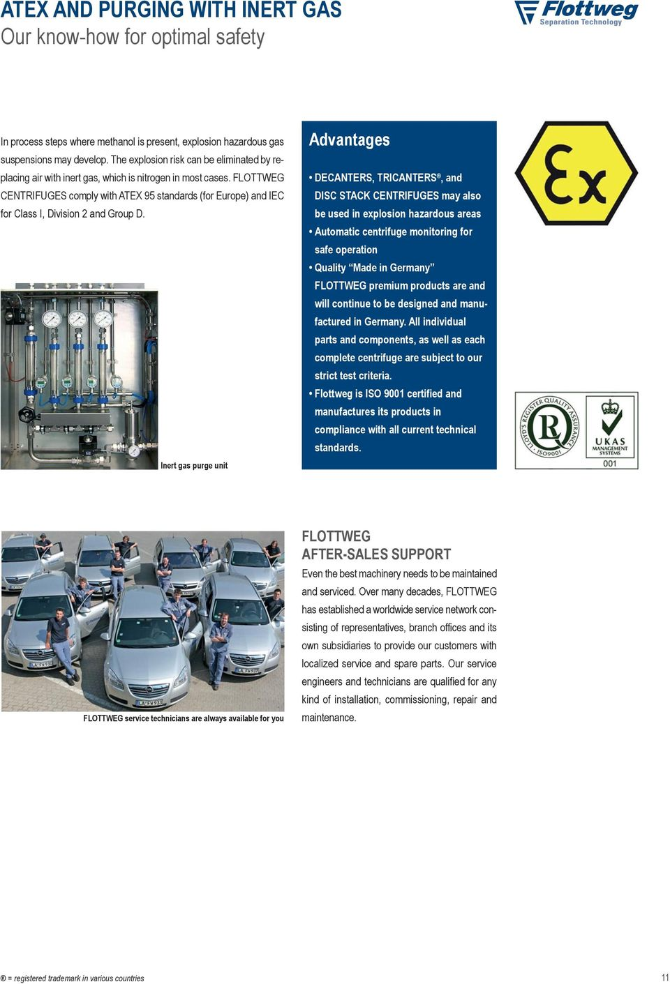 FLOTTWEG CENTRIFUGES comply with ATEX 95 standards (for Europe) and IEC for Class I, Division 2 and Group D.