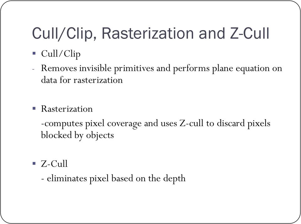 Rasterization -computes pixel coverage and uses Z-cull to discard