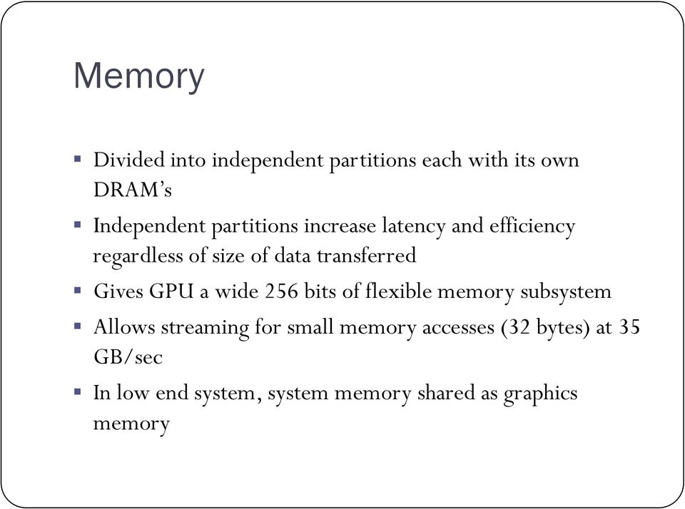Gives GPU a wide 256 bits of flexible memory subsystem Allows streaming for small