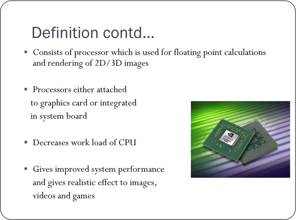 rendering of 2D/3D images Processors either attached to graphics card or