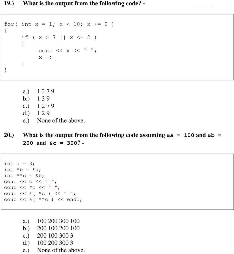 ) What is the output from the following code assuming &a = 100 and &b = 200 and &c = 300?