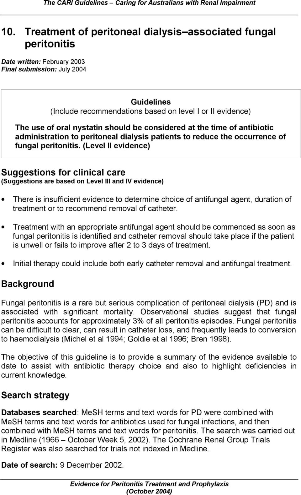 (Level II evidence) Suggestions for clinical care (Suggestions are based on Level III and IV evidence) There is insufficient evidence to determine choice of antifungal agent, duration of treatment or