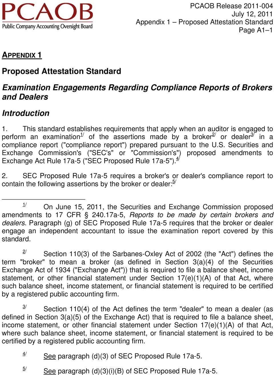 "report"") prepared pursuant to the U.S. Securities and Exchange Commission's (""SEC's"" or ""Commission's"") proposed amendments to Exchange Act Rule 17a-5 (""SEC Proposed Rule 17a-5""). 4/ 2."