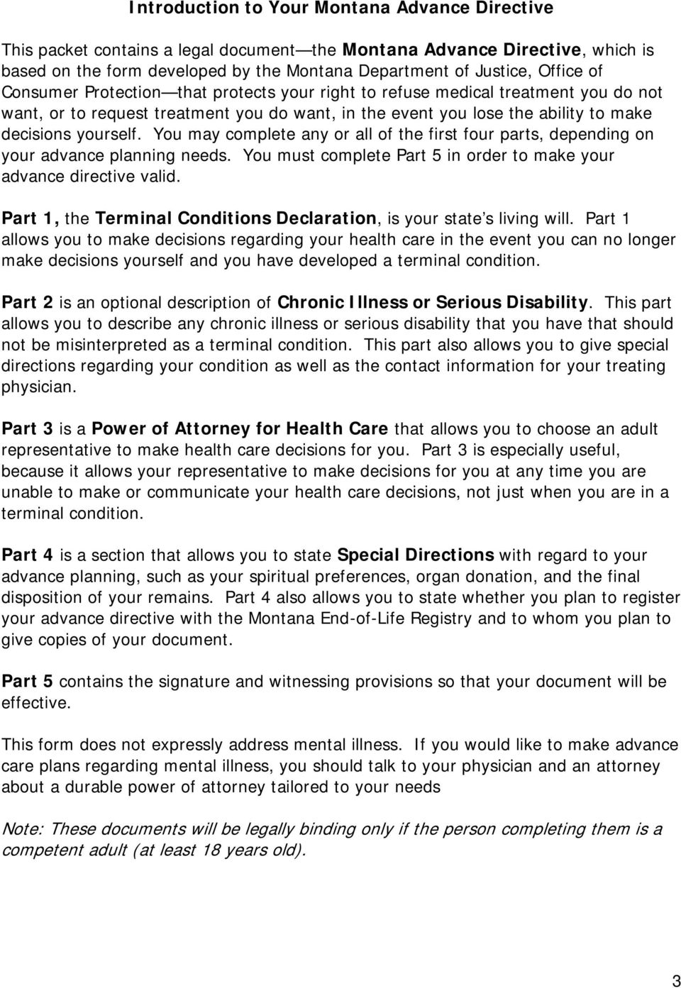You may complete any or all of the first four parts, depending on your advance planning needs. You must complete Part 5 in order to make your advance directive valid.