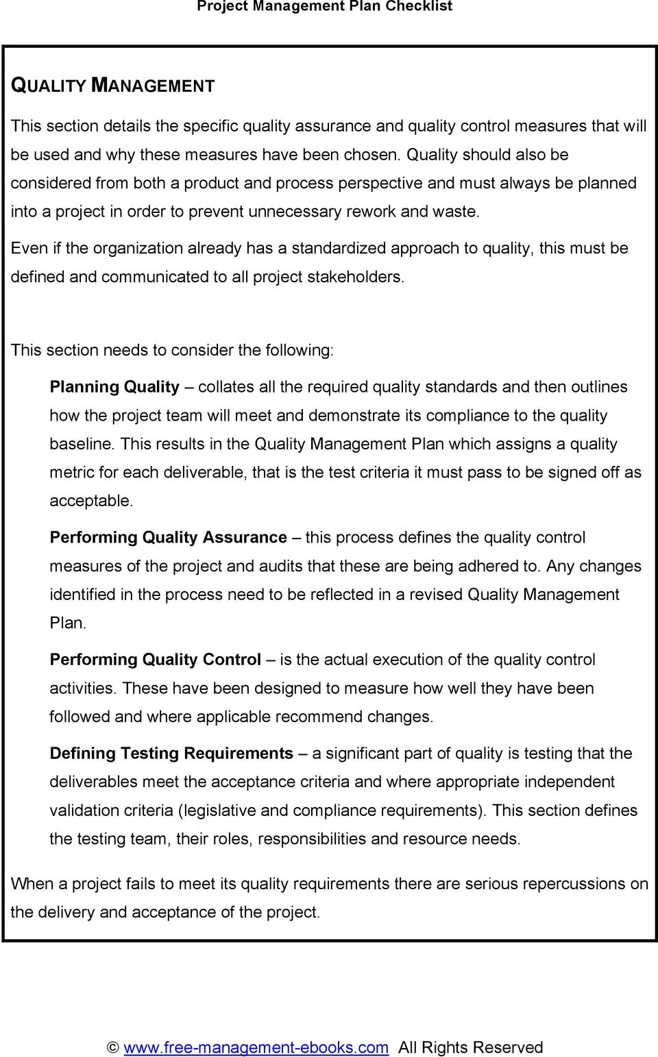 Even if the organization already has a standardized approach to quality, this must be defined and communicated to all project stakeholders.