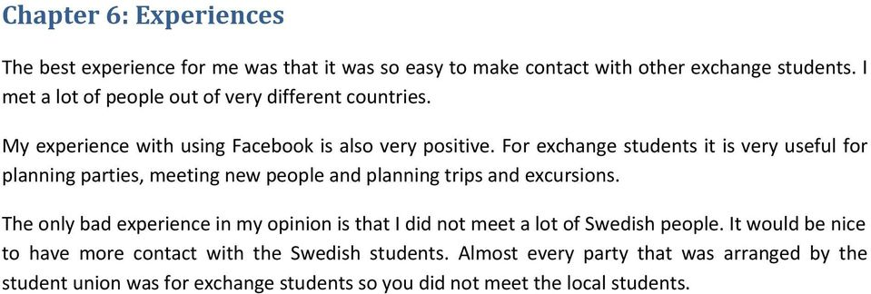 For exchange students it is very useful for planning parties, meeting new people and planning trips and excursions.