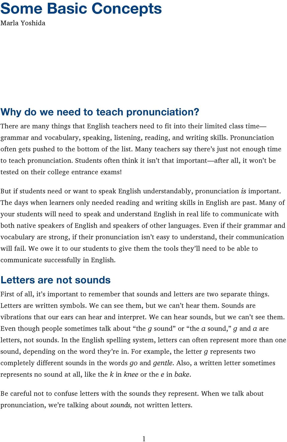 Pronunciation often gets pushed to the bottom of the list. Many teachers say there s just not enough time to teach pronunciation.