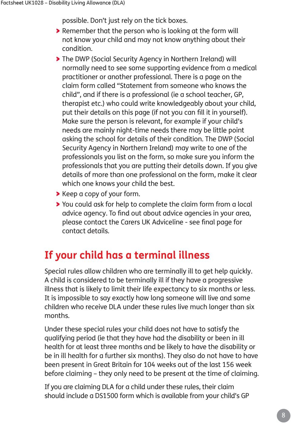 There is a page on the claim form called Statement from someone who knows the child, and if there is a professional (ie a school teacher, GP, therapist etc.