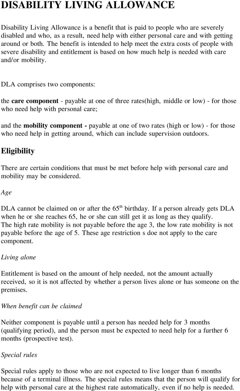 DLA comprises two components: the care component - payable at one of three rates(high, middle low) - f those who need help with personal care; and the mobility component - payable at one of two rates