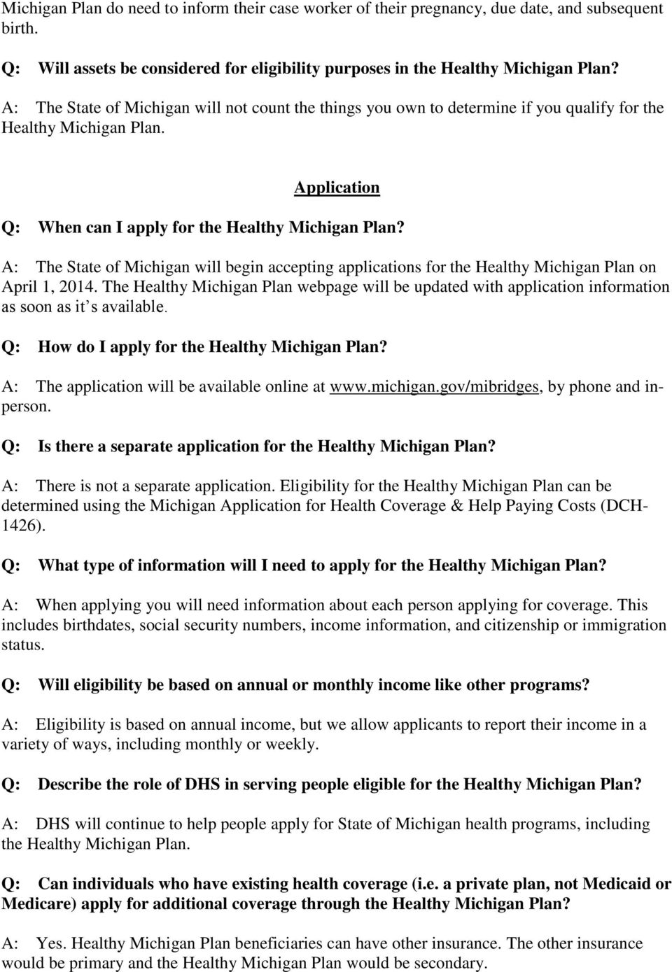 A: The State of Michigan will begin accepting applications for the Healthy Michigan Plan on April 1, 2014.