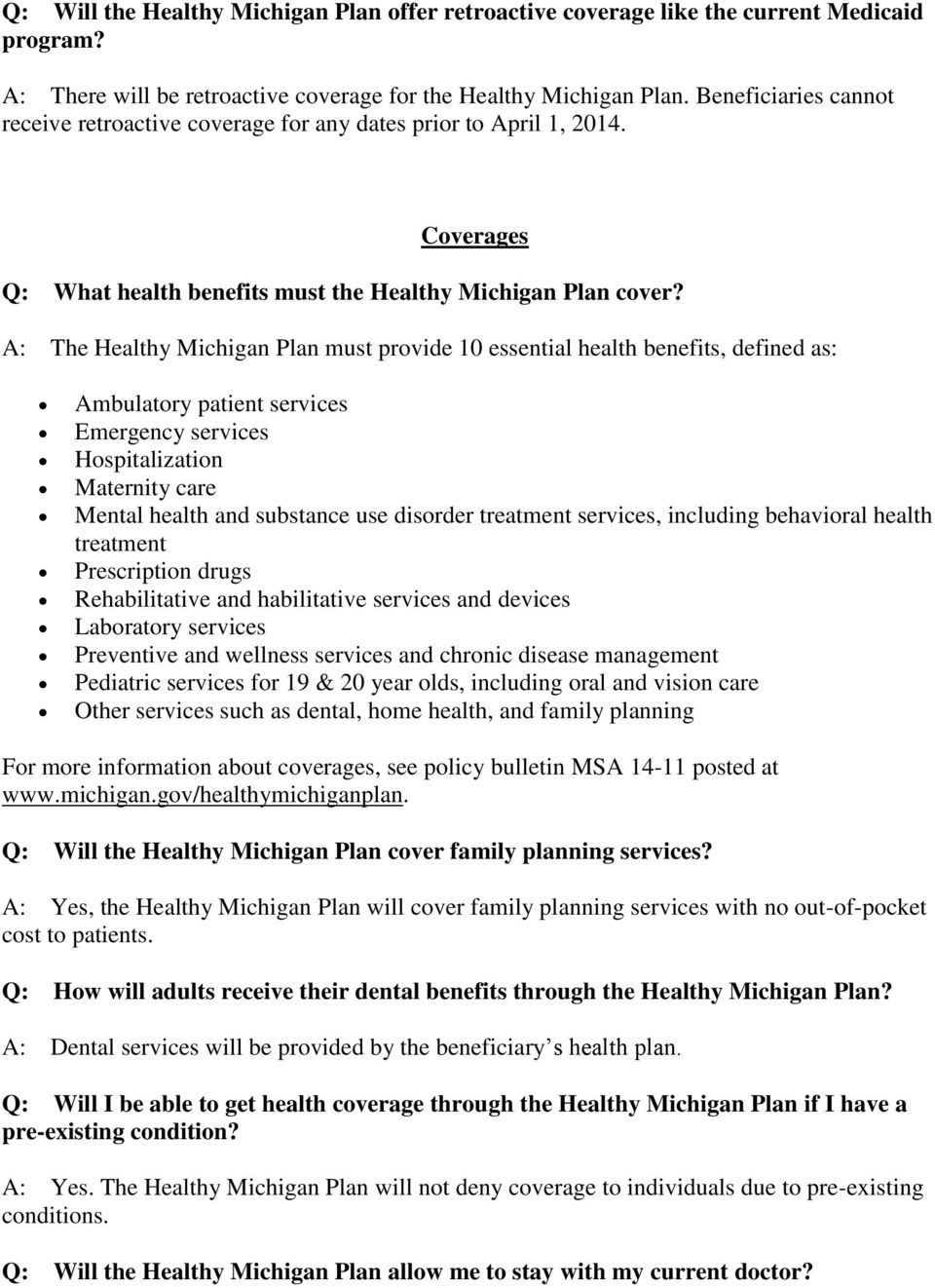 A: The Healthy Michigan Plan must provide 10 essential health benefits, defined as: Ambulatory patient services Emergency services Hospitalization Maternity care Mental health and substance use
