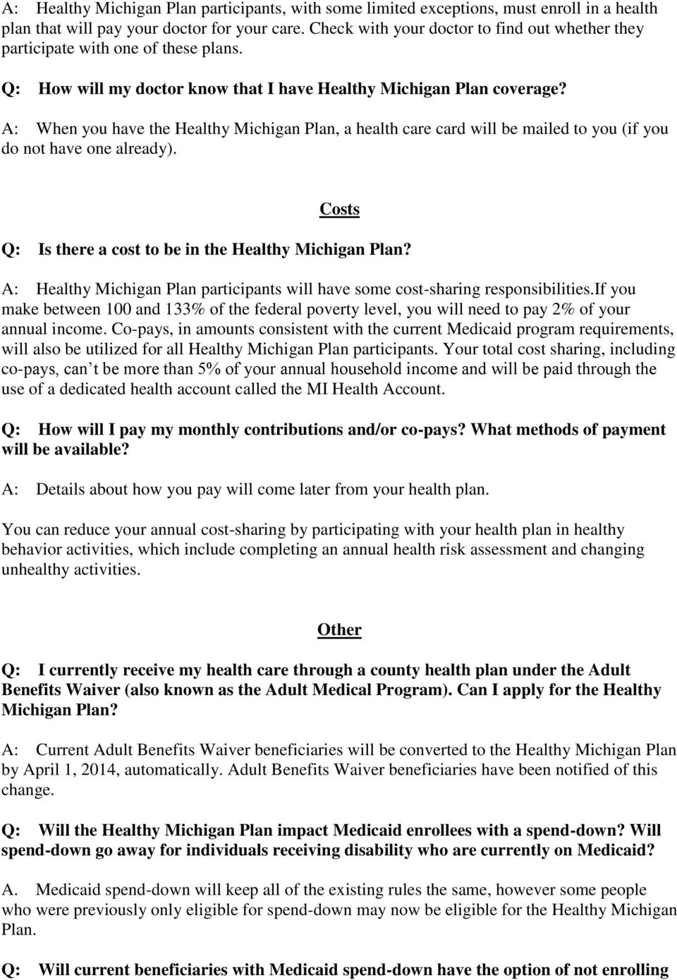 A: When you have the Healthy Michigan Plan, a health care card will be mailed to you (if you do not have one already). Costs Q: Is there a cost to be in the Healthy Michigan Plan?