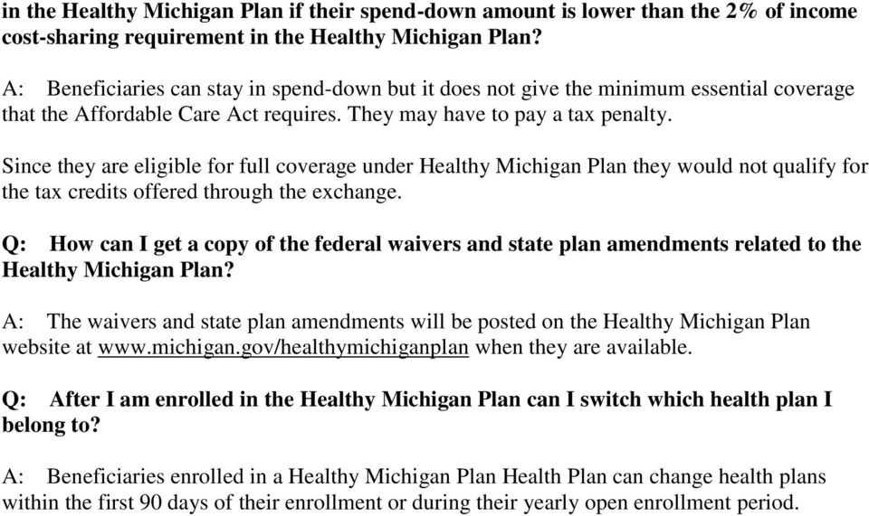 Since they are eligible for full coverage under Healthy Michigan Plan they would not qualify for the tax credits offered through the exchange.