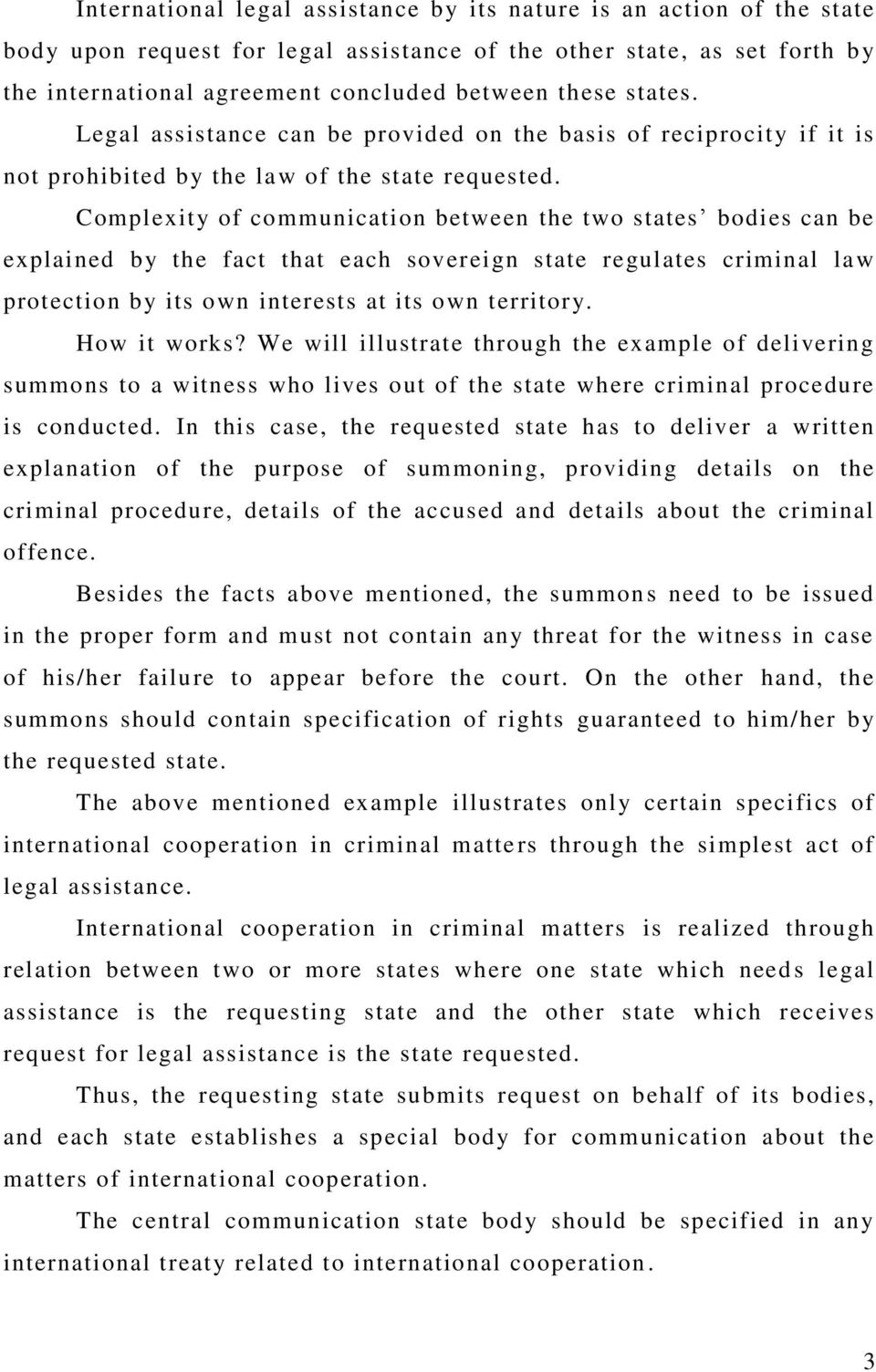 Complexity of communication between the two states bodies can be explained by the fact that each sovereign state regulates criminal law protection by its own interests at its own territory.
